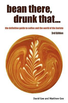 Bean There, Drunk That... the Definitive Guide to Coffee and the World of the Barista 9781445754376