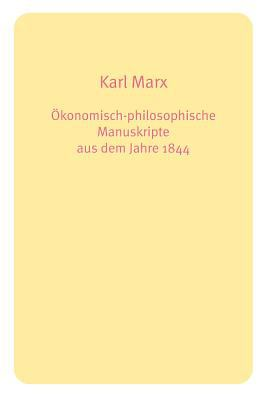 Konomisch-Philosophische Manuskripte Aus Dem Jahre 1844 9781447613336