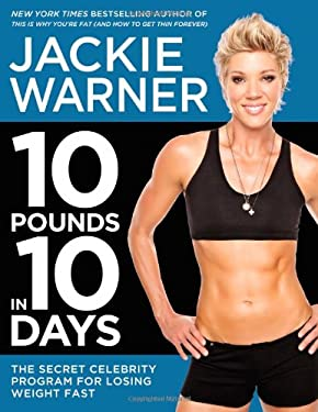 10 Pounds in 10 Days: The Secret Celebrity Program for Losing Weight Fast 9781455507412