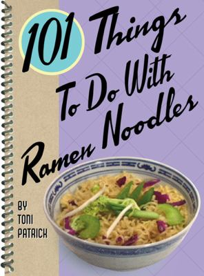 101 Things to Do with Ramen Noodles (Large Print 16pt) 9781459620568