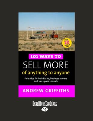 101 Ways to Sell More of Anything to Anyone: Sales Tips for Individuals, Business Owners and Sales Professionals (Easyread Large Edition) 9781458745071