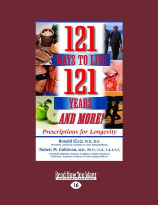 121 Ways to Live 121 Years: Prescriptions for Longevity (Easyread Large Edition) 9781458748218