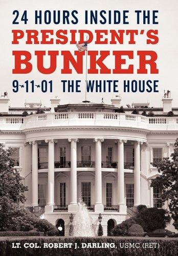 24 Hours Inside the President's Bunker: 9-11-01: The White House 9781450244244