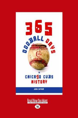 365 Oddball Days: In Chicago Cubs History (Large Print 16pt) 9781459607255