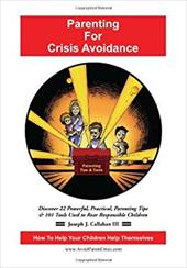 Parenting for Crisis Avoidance: Discover 22 Powerful, Practical, Parenting Tips & 101 Tools Used to Rear Responsible Children 14015878