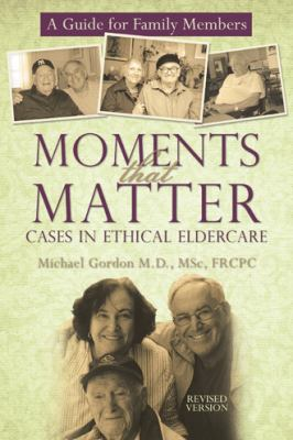Moments That Matter: Cases in Ethical Eldercare: A Guide for Family Members 9781450203760