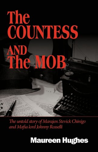 The Countess and the Mob: The Untold Story of Marajen Stevick Chinigo and Mafia Lord Johnny Rosselli 9781450207508