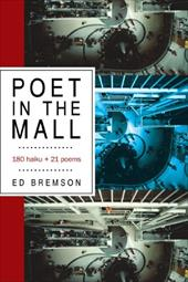 Poet in the Mall: 180 Haiku + 21 Poems