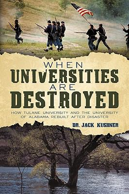 When Universities Are Destroyed: How Tulane University and the University of Alabama Rebuilt After Disaster 9781450211000