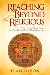 Reaching Beyond the Religious: Seven Universal Wisdom Themes from Seven Thousand Years of Human Experience 10389680