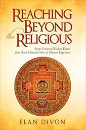 Reaching Beyond the Religious: Seven Universal Wisdom Themes from Seven Thousand Years of Human Experience 10389681