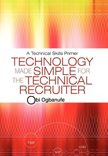 Technology Made Simple for the Technical Recruiter: A Technical Skills Primer 9781450216487