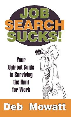 Job Search Sucks!: Your Upfront Guide to Surviving the Hunt for Work - Mowatt, Deb
