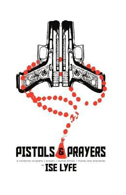 Pistols and Prayers: A Collection of Prayers/Poems/Journal Enties/Rhymes and Anecdotes 9781450218870