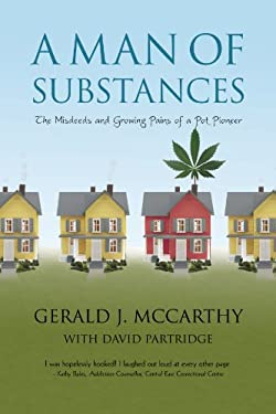 A Man of Substances: The Misdeeds and Growing Pains of a Pot Pioneer 9781450224680