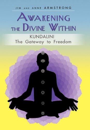 Awakening the Divine Within: Kundalini-The Gateway to Freedom 9781450255196