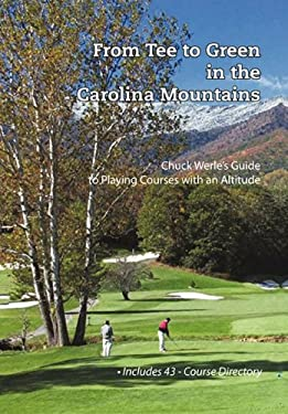 From Tee to Green in the Carolina Mountains: Chuck Werle's Guide to Playing Courses with an Altitude 9781450263108