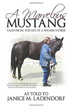A Marvelous Mustang: Tales from the Life of a Spanish Horse 9781450269605