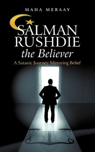 Salman Rushdie the Believer: A Satanic Journey Mirroring Belief 9781450271707