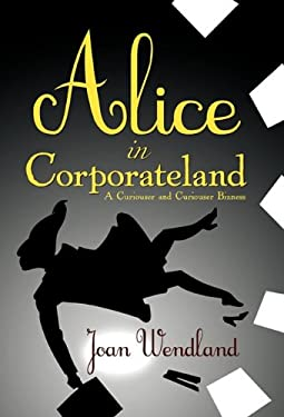 Alice in Corporateland: A Curiouser and Curiouser Bizness 9781450273350