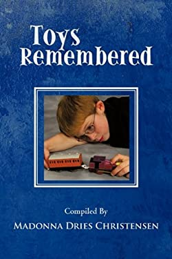 Toys Remembered: Men Recall Their Childhood Toys 9781450275439