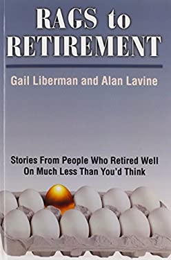 Rags to Retirement: Stories from People Who Retired Well on Much Less Than You'd Think 9781450276870