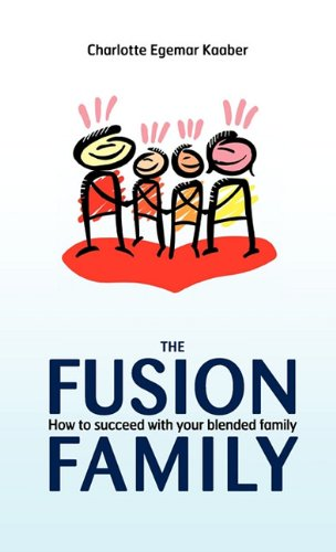The Fusion Family: How to Succeed with Your Blended Family 9781450277631