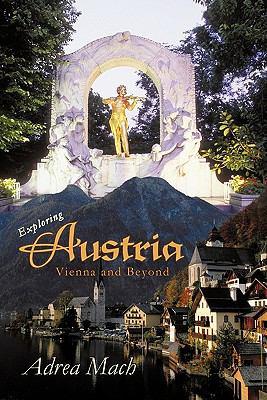 Exploring Austria: Vienna and Beyond 9781450278058