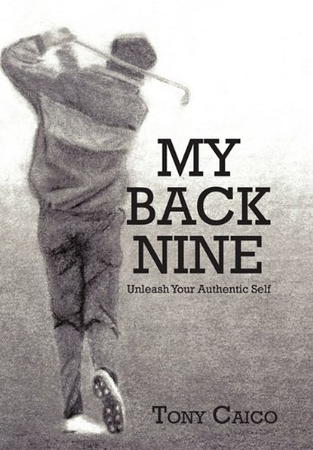 My Back Nine: Unleash Your Authentic Self 9781450279505