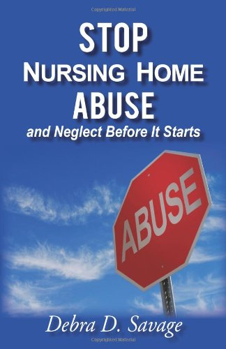 Stop Nursing Home Abuse and Neglect Before It Starts 9781450281201