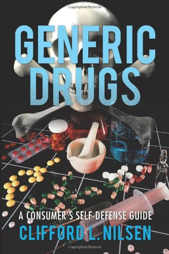 Generic Drugs: A Consumer's Self-Defense Guide 9781450283465