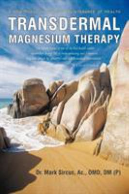 Transdermal Magnesium Therapy: A New Modality for the Maintenance of Health 9781450283540