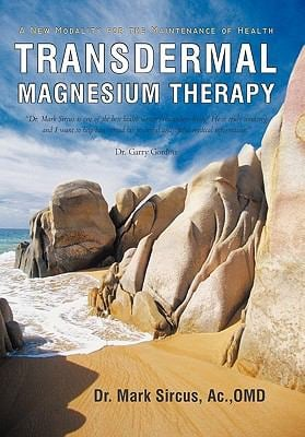 Transdermal Magnesium Therapy: A New Modality for the Maintenance of Health 9781450283557