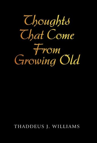 Thoughts That Come from Growing Old 9781450284387