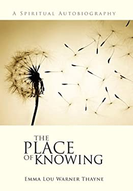 The Place of Knowing: A Spiritual Autobiography 9781450285261