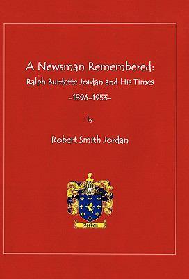 A Newsman Remembered: Ralph Burdette Jordan and His Times 1896-1953 9781450289566