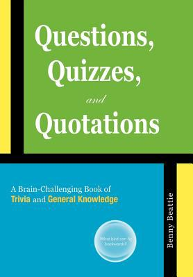 Questions, Quizzes, and Quotations: A Brain-Challenging Book of Trivia and General Knowledge 9781450291583