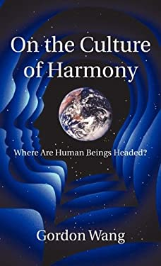 On the Culture of Harmony: Where Are Human Beings Headed? 9781450292306