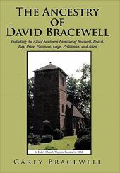 The Ancestry of David Bracewell: Including the Allied Southern Families of Braswell, Brazil, Bay, Price, Passmore, Gage, Prillaman