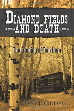 Diamond Fields and Death: The Framing of Tom Horn - Jourdan, Bob