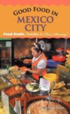 Good Food in Mexico City: Food Stalls, Fondas and Fine Dining 9781450298360