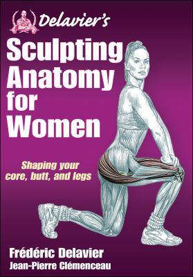 Delavier's Sculpting Anatomy for Women: Core, Butt, and Legs 9781450434751