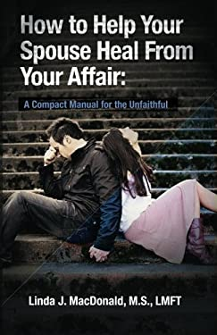 How to Help Your Spouse Heal from Your Affair 9781450553322