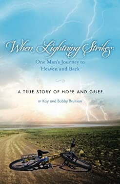 When Lightning Strikes: One Man's Journey to Heaven and Back 9781450555722