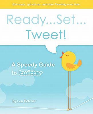 Ready...Set...Tweet! a Speedy Guide to Twitter - Belcher, Lou