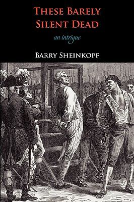 These Barely Silent Dead: An Intrigue - Sheinkopf, Barry