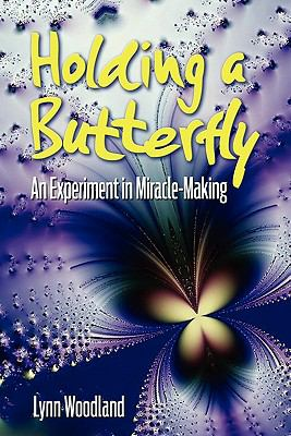 Holding a Butterfly--An Experiment in Miracle-Making 9781450742566