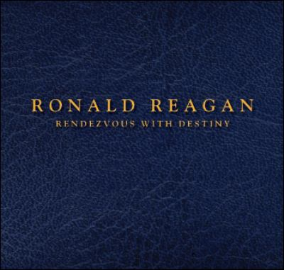 Ronald Reagan: Rendezvous with Destiny 9781450746755