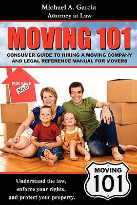 Moving 101: Consumer Guide to Hiring a Moving Company and Legal Reference Manual 9781450772372