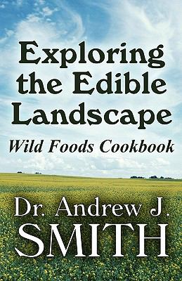 Exploring the Edible Landscape: Wild Foods Cookbook 9781451221206